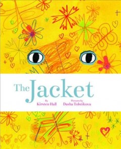 The jacket - by Kirsten Hall ; pictures by Dasha Tolstikova.