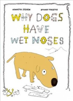 Why dogs have wet noses /  Kenneth Steven, Øyvind Torseter. - Kenneth Steven, Øyvind Torseter.