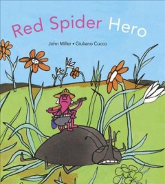 Red spider hero /  story by John Miller ; illustrations by Giuliano Cucco. - story by John Miller ; illustrations by Giuliano Cucco.