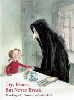 Cry heart, but never break /  Glenn Ringtved ; illustrated by Charlotte Pardi. - Glenn Ringtved ; illustrated by Charlotte Pardi.