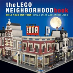The LEGO neighborhood book : build your own town! - Brian Lyles and Jason Lyles.