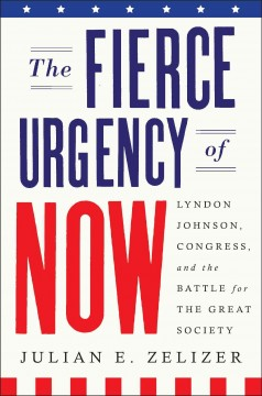 Fierce Urgency of Now : Lyndon Johnson, Congress, and the Battle for the Great Society