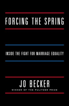 Forcing the spring : inside the fight for marriage equality - Jo Becker.