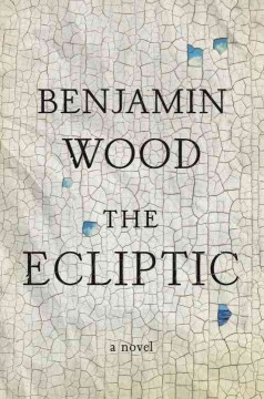 The ecliptic /  Benjamin Wood. - Benjamin Wood.