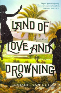 Land of love and drowning : a novel - Tiphanie Yanique.