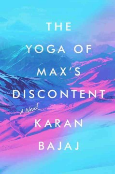 The yoga of Max's discontent /  Karan Bajaj. - Karan Bajaj.