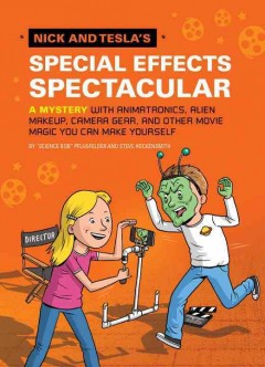 Nick and Tesla's special effects spectacular : a mystery with animatronics, alien makeup, camera gear, and other movie magic you can make yourself / by