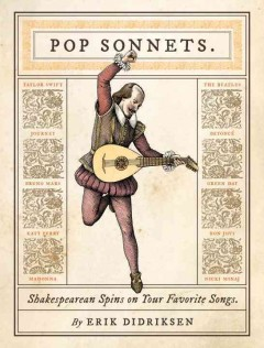 Pop sonnets : Shakespearean spins on your favorite songs / by Erik Didriksen. - by Erik Didriksen.