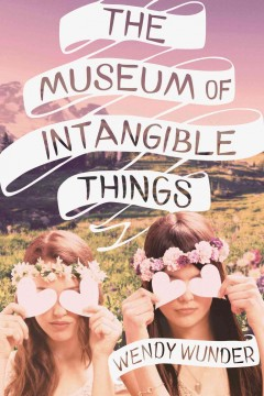 The museum of intangible things - Wendy Wunder.