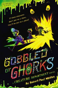 Gobbled by ghorks : a Creature Department novel - by Robert Paul Weston.