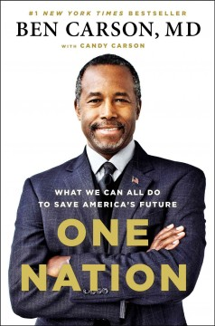 One nation : what we can all do to save America's future - Ben Carson, MD and Candy Carson.
