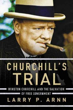 Churchill's Trial : Winston Churchill and the Salvation of Free Government