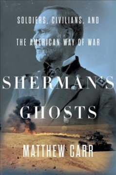 Sherman's ghosts : soldiers, civilians, and the American way of war / Matthew Carr. - Matthew Carr.