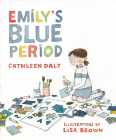 Emily's blue period - Cathleen Daly ; illustrations by Lisa Brown.
