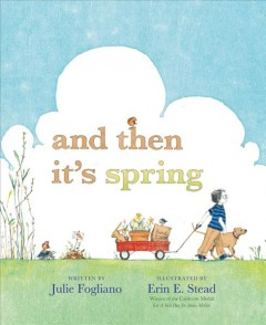 And then it's spring by Julie Fogliano ; illustrated by Erin E. Stead ; narrated by Ron McLarty ; music by Ernest Troost.