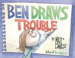 Ben draws trouble /  by Matt Davies. - by Matt Davies.