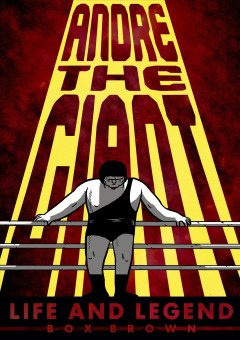 Andre the Giant : life and legend - Box Brown.