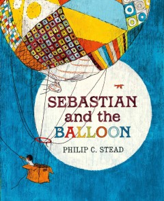 Sebastian and the balloon - Philip C. Stead.