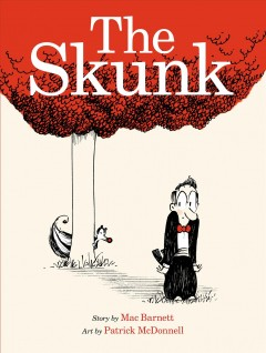 The skunk /  story by Mac Barnett ; art by Patrick McDonnell. - story by Mac Barnett ; art by Patrick McDonnell.