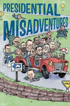 Presidential misadventures : poems that poke fun at the man in charge / by Bob Raczka ; art by Dan E. Burr.