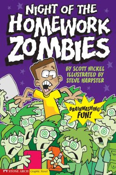 Night of the homework zombies - by Scott Nickel ; illustrated by Steve Harpster.