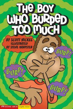 The boy who burped too much - by Scott Nickel ; illustrated by Steve Harpster.