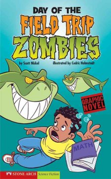 Day of the field trip zombies - by Scott Nickel ; illustrated by Cedric Hohnstadt.