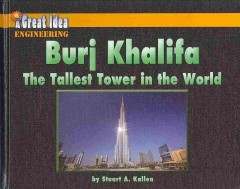 Burj Khalifa : the tallest tower in the world / by Stuart A. Kallen. - by Stuart A. Kallen.