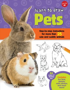 Learn to draw pets : step-by-step instructions for more than 25 cute and cuddly animals - illustrated by Robbin Cuddy.