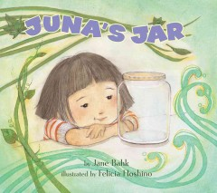 Juna's jar /  by Jane Bahk ; illustrated by Felicia Hoshino. - by Jane Bahk ; illustrated by Felicia Hoshino.