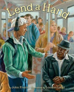 Lend a hand : poems about giving / by John Frank ; illustrations by London Ladd. - by John Frank ; illustrations by London Ladd.