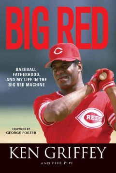 Big Red : Baseball, Fatherhood, and My Life in the Big Red Machine