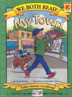 My town /  by Sindy McKay ; illustrated by Meredith Johnson. - by Sindy McKay ; illustrated by Meredith Johnson.