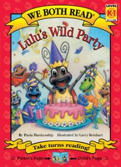 Lulu's wild party /  by Paula Blankenship ; illustrated by Larry Reinhart. - by Paula Blankenship ; illustrated by Larry Reinhart.