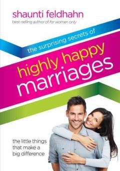 The surprising secrets of highly happy marriages : the little things that make a big difference - Shaunti Feldhahn.