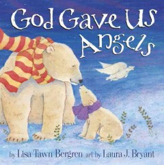 God gave us angels - by Lisa Tawn Bergren ; art by Laura J.  Bryant.