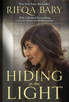 Hiding in the Light : Why I Risked Everything to Leave Islam and Follow Jesus