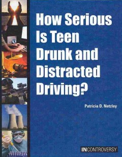 How serious is teen drunk and distracted driving? /  by Patricia D. Netzley. - by Patricia D. Netzley.