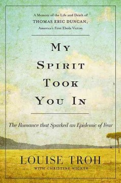 My Spirit Took You in : The Romance That Sparked an Epidemic of Fear: a Memoir of the Life and Death of Thomas Eric Duncan, America's First Ebola Victim