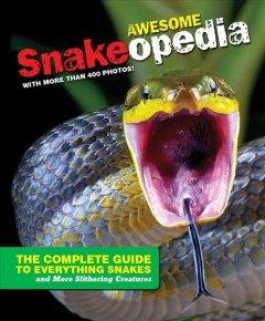 Snakeopedia : the complete guide to everything snake - writer, James Buckley, Jr. ; with an introduction by Doug Hotle, Curator of Herpetology at the Albuquerque Biological Park in New Mexico.