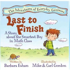 Last to finish : a story about the smartest boy in math class - written by Barbara Esham ; illustrated by Mike & Carl Gordon.