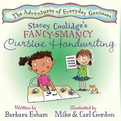 Stacey Coolidge's fancy-smancy cursive handwriting - written by Barbara Esham ; illustrated by Mike & Carl Gordon.
