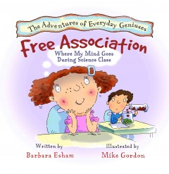 Free association : where my mind goes during science class - written by Barbara Esham ; illustrated by Mike Gordon.