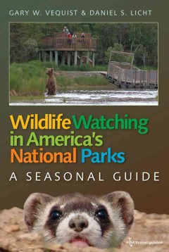 Wildlife watching in America's national parks : a seasonal guide / Gary W. Vequist & Daniel S. Licht. - Gary W. Vequist & Daniel S. Licht.