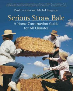 Serious straw bale : a home construction guide for all climates / Paul Lacinski and Michel Bergeron. - Paul Lacinski and Michel Bergeron.