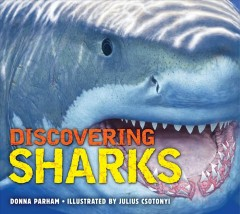 Discovering sharks /  Donna Potter Parham ; illustrated by Julius Csotonyi.