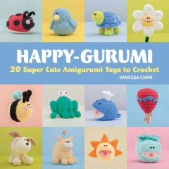 Happy-gurumi : 20 Super Cute Amigurumi Toys to Crochet