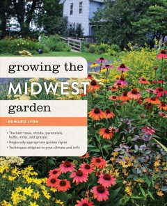 Growing the Midwest garden /  Ed Lyon. - Ed Lyon.