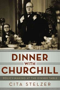 Dinner with Churchill : policy-making at the dinner table / Cita Stelzer. - Cita Stelzer.