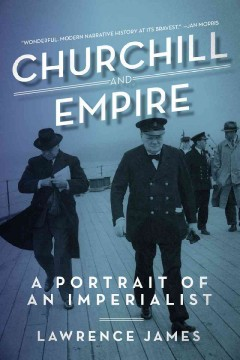 Churchill and empire : a portrait of an imperalist - Lawrence James.